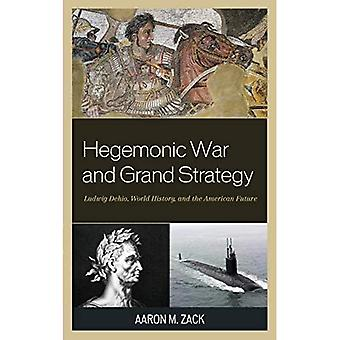 Hegemonic War and Grand Strategy: Ludwig Dehio, World History, and the American Future