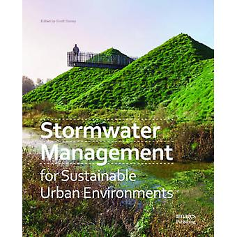 Stormwater Management for Sustainable Urban Environments by Edited by Scott Slaney