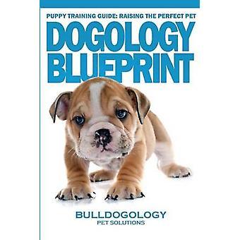 Puppy Training Guide - Raising the Perfect Pet - Dogology Blueprint -