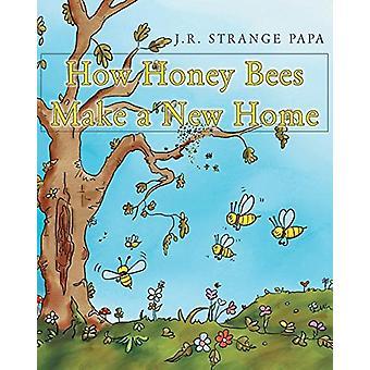 How Honey Bees Make a New Home by J R Strange Papa - 9781635688597 Bo