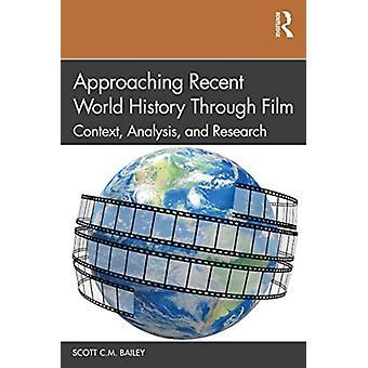 Approaching Recent World History Through Film by Bailey & Scott C.M. Kansai Gaidai University & Japan