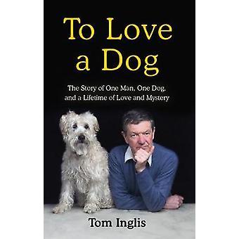 Aimer un chien L'histoire d'un homme Un chien et une vie d'amour et de mystère