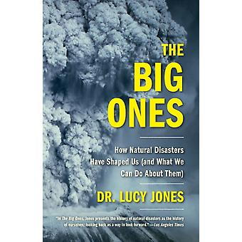 The Big Ones  How Natural Disasters Have Shaped Us and What We Can Do About Them by Dr Lucy Jones