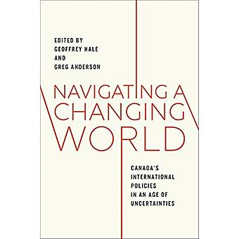 Navigating a Changing World by Edited by Geoffrey Hale & Edited by Greg Anderson