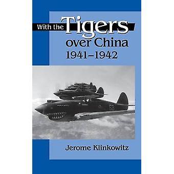 Med tigrarna över Kina - 1941-1942 vid Jerome Klinkowitz - 9780813