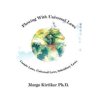 Flowing with Universal Laws: Cosmic Laws, Universal Laws, Subsidiary Laws