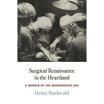 Surgical Renaissance in the Heartland A Memoir of the Wangensteen Era