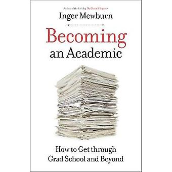 Becoming an Academic - How to Get through Grad School and Beyond