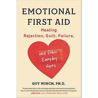 Emotional First Aid  Healing Rejection Guilt Failure and Other Everyday Hurts by Guy Winch