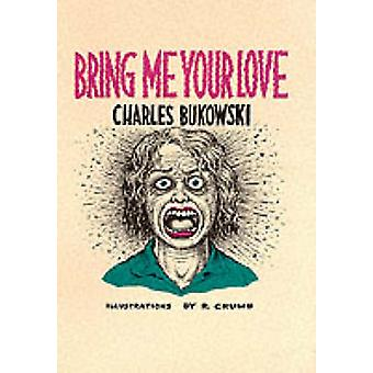 Bring mir deine Liebe von Charles Bukowski - Robert Crumb - 9780876856062