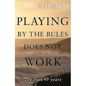 Playing by the rules does not work - The first 49 years by Louise Thom