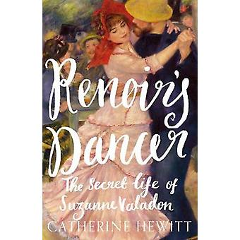 Renoir's Dancer - The Secret Life of Suzanne Valadon by Catherine Hewi