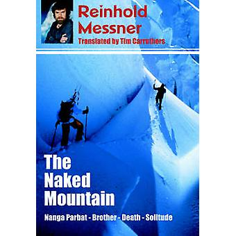 The Naked Mountain (New edition) by Reinhold Messner - Tim Carruthers