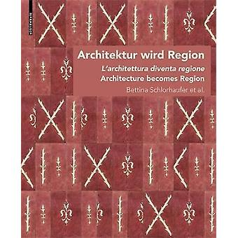 Architektur wird regio / Dall'architettura alla regione / Architectu