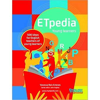 ETpedia Young Learners - 500 Ideas for English Teachers of Young Learn