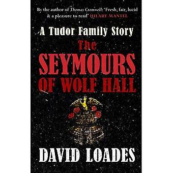 The Seymours of Wolf Hall:� A Tudor Family Story