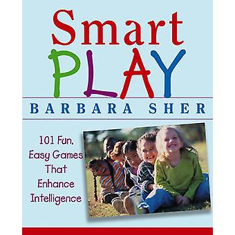 Smart Play 101 Fun Easy Games That Enhance Intelligence by Sher & Barbara