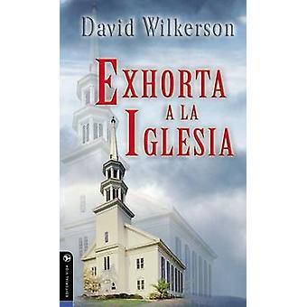 David Wilkerson exhorta a la iglesia by David Wilkerson