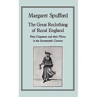Die große Reclothing des ländlichen England kleinlichen Chapman und ihre waren im 17. Jahrhundert von & Margaret Spufford