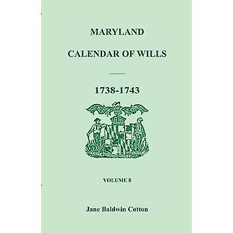 Maryland Calendar of Wills Volume 8 17381743 by Cotton & Jane Baldwin