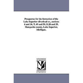 Prospekt für die Bildung von Lake Superior Silverlead co. Abschnitte 6 und 36 T. 49 und 50 R.28 und 29 Marquette county Lake Superior Michigan. von Lake Superior SilverLead Firma