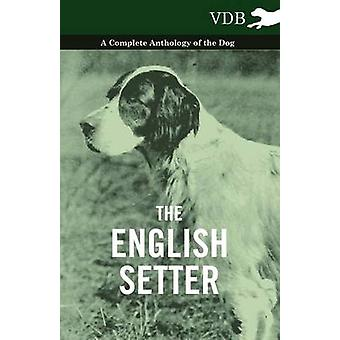 The English Setter  A Complete Anthology of the Dog by Various