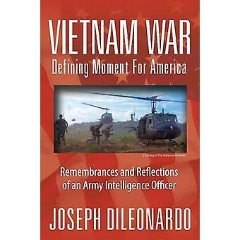 Vietnam oorlog definiëren Moment voor Amerika herinneringen en reflecties van een leger inlichtingenofficier door Dileonardo & Joseph