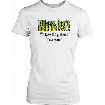 Bikers ne discriminent pas nous prenons le Piss Out of Everyone Ladies T-shirt
