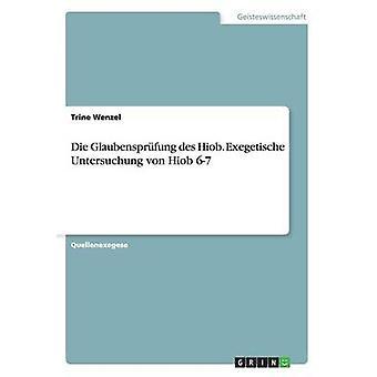 Die Glaubensprfung des Hiob. Exegetische Untersuchung von Hiob 67 av Wenzel & Trine
