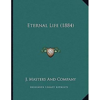 Eternal Life (1884) by J Masters and Company - 9781166551094 Book