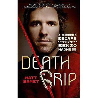 Death Grip - A Climber's Escape from Benzo Madness by Matt Samet - 978
