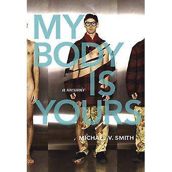 My Body is Yours - A Memoir by Michael Valentine Smith - 9781551525778