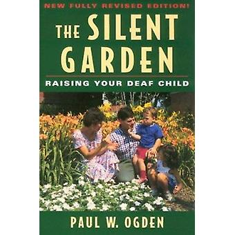 The Silent Garden - Raising Your Deaf Child (2nd Revised edition) by P