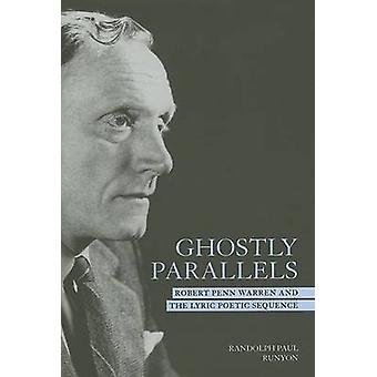 Ghostly Parallels - Robert Penn Warren and the Lyric Poetic Sequence (