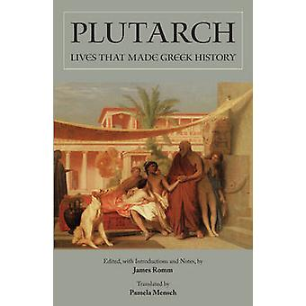 Plutarch - Lives That Made Greek History by Plutarch - James S. Romm -