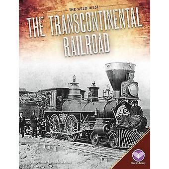 The Transcontinental Railroad by Christine Zuchora-Walske - 978168078