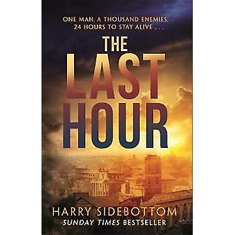 The Last Hour - '24' set in Ancient Rome by Harry Sidebottom - 9781785