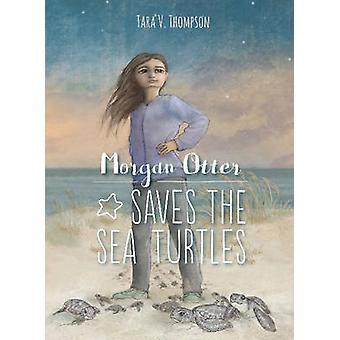 Morgan Otter Saves the Sea Turtles - Sea Turtle Superhero by Tara V. T