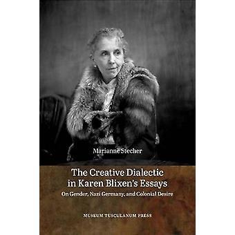 Creative Dialectic in Karen Blixens Essays - On Gender - Nazi Germany