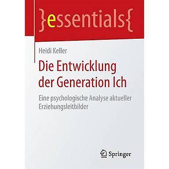 Die Entwicklung der generation ICH Eine psychologische analyserer aktueller Erziehungsleitbilder af Keller & Heidi