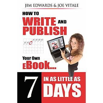 How to Write and Publish Your Own eBook in as Little as 7 Days by Jim