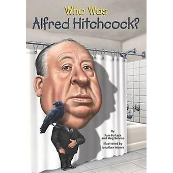 Wie Was Alfred Hitchcock? door Pamela D. Pollack - Meg Belvisio - 978044