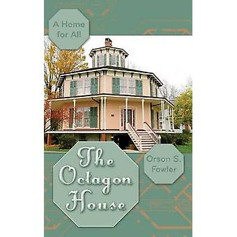 The Octagon House A Home for All by Fowler & Orson Squire