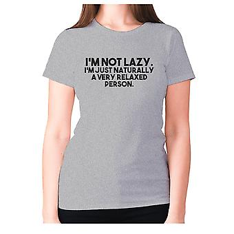 Womens funny t-shirt slogan tee ladies novelty humour - I'm not lazy. I'm just naturally a very relaxed person