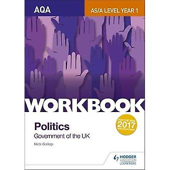 AQA ASAlevel Politics workbook 1 Government of the UK by Nick Gallop