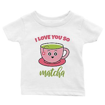 I Love You So Matcha White Baby Infant Tee Baby Boy Birthday Gift