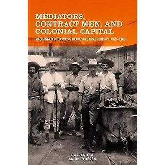 Mediators Contract Men and Colonial Capital by Cassandra MarkThiesen