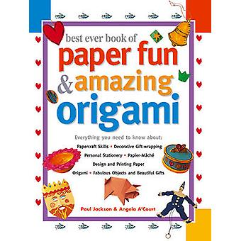 Best Ever Book of Paper Fun amp Amazing Origami by Paul Jackson & Angela A Court