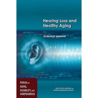 Hearing Loss and Healthy Aging - Workshop Summary by Tracy A. Lustig -