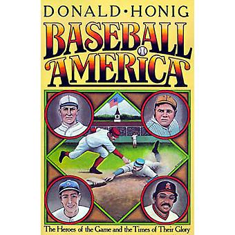 Baseball America The Heroes of the Game and the Times of Their Glory by Honig & Donald